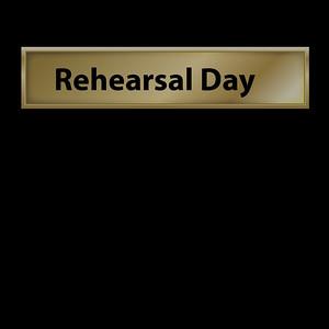 Rehearsal Day