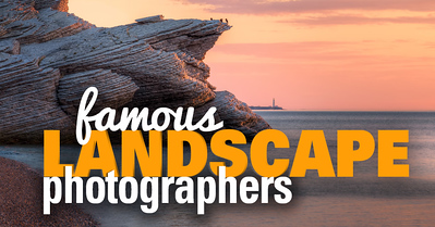 Most Famous Iconic Landscape Photographers