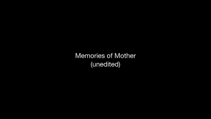 Memories of Mother (unedited)-desktop.m4v