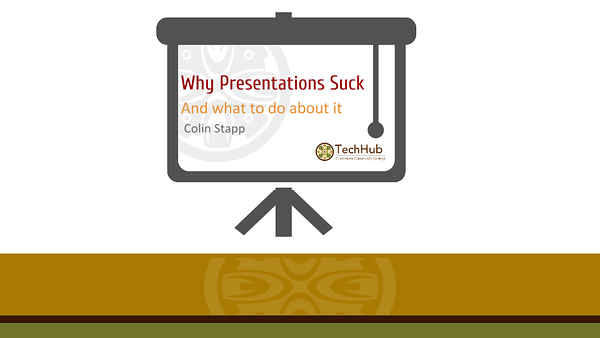 Why Presentations Suck, & What To Do About It
