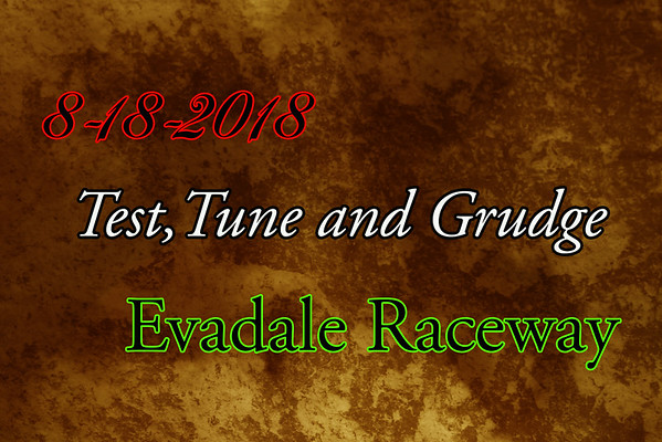 8-18-2018 Evadale Raceway 'Test,Tune and Grudge Racing'