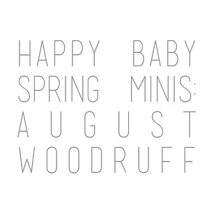 Happy Baby Spring Minis: August Woodruff