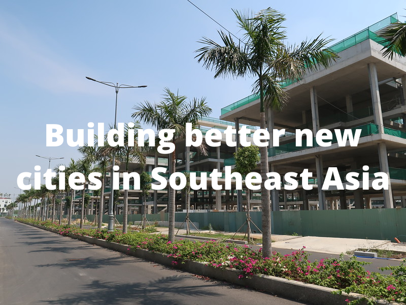 Building better new cities in Southeast Asia