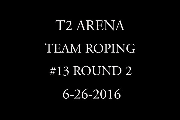 6-26-2016  T2 Arena  Team Roping #13 Round 2