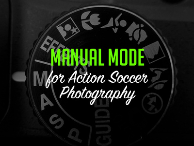 Using Manual Mode in Action Soccer Photography