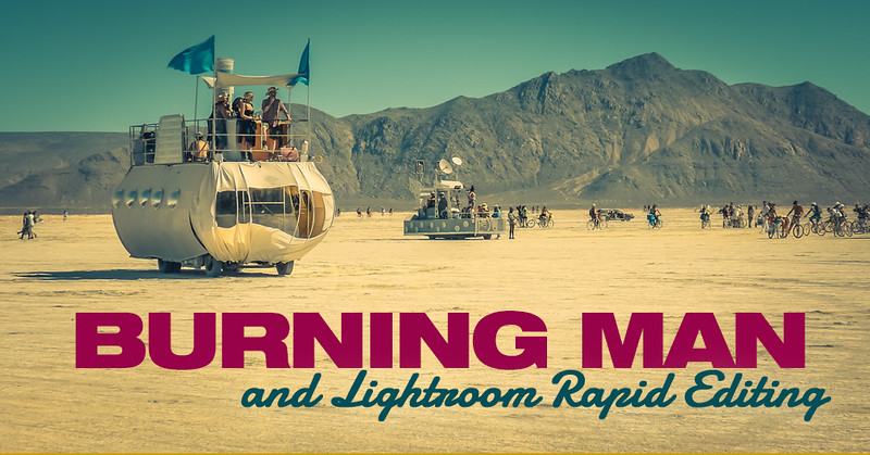 Burning Man and Rapid Editing of High Volume of Photos