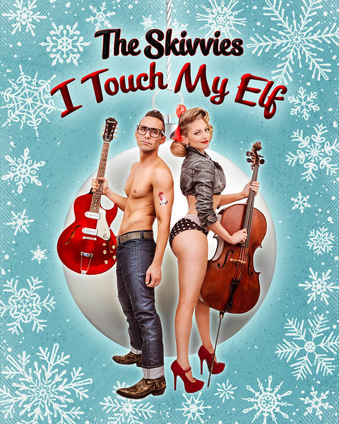 I Touch My Elf - The Skivvies: Lauren Molina & Nick Cearley