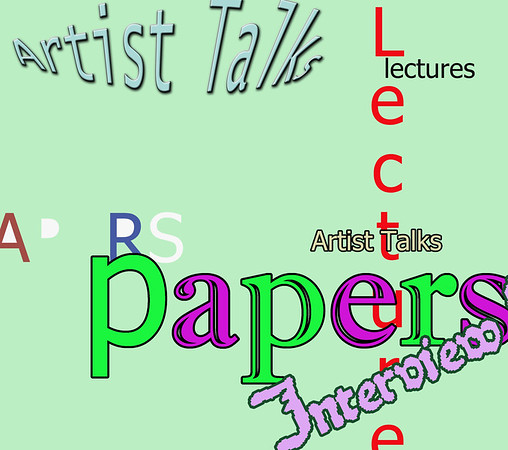 Papers, Lectures, Artist Talks, Interviews