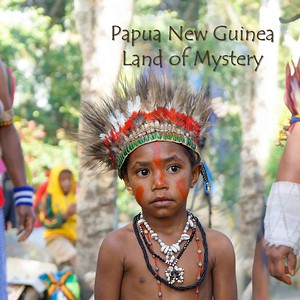 Papua New Guinea - Land of Mystery