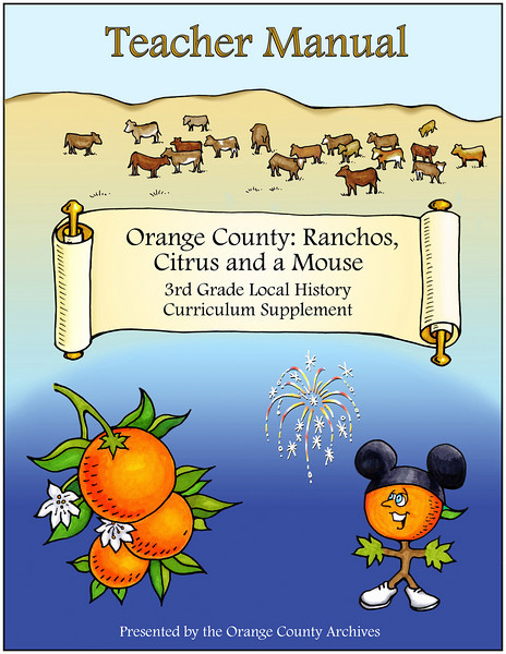 Cover Art<br /> Orange County: Ranchos, Citrus and a Mouse<br /> 3rd Grade Local History Curriculum Supplement<br /> Commissioned by the Orange County Archives<br /> By Laura Hoffman<br /> <br /> Used by permission from the Orange County Archives
