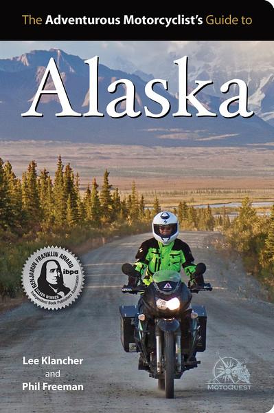 The Adventurous Motorcyclist's Guide to Alaska (Octane Press, 2012)