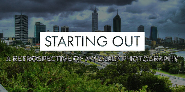 STARTING OUT: A RETROSPECTIVE OF MY EARLY PHOTOGRAPHY