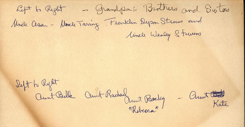 "Left to right Uncle Asa, Uncle Terring, Franklin Dyson Stevens and Uncle Wesley Stevens.  Left to right Aunt Belle, Aunt Rachael, Aunt Becky ""Rebecca"" Aunt Kate
