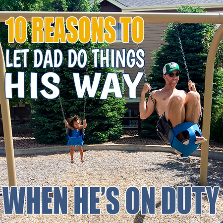 10 Reasons to Let Dad Do Things His Way When He's on Duty3.png