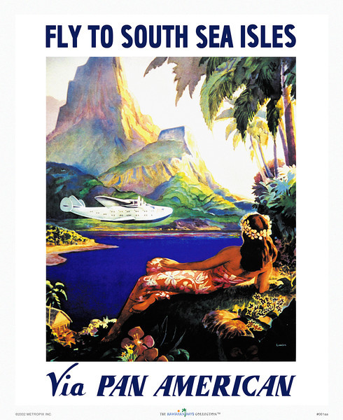 061: 'Fly to South Sea Isles Via Pan American' by Paul George Lawler. - Vintage Hawaiian Airline Poster. In 1946, Pan American began its first tourist flights from San Francisco to Hawaii via the China Clipper. For collectors, this vintage airline poster is perhaps one of the most sought-after pieces of Hawaiiana. Oddly enough, the image reflects Tahiti rather than Hawaii, but who cares, it's a beautiful image. Also, technically Hawaii is not located in the South Seas but in the North Pacific.