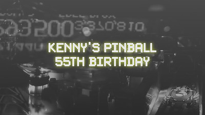 Kenny's 55th Pinball Birthday