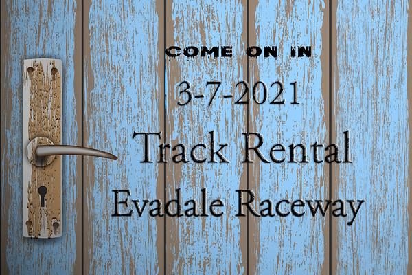 3-7-2021 Evadale Raceway 'Track Rental'