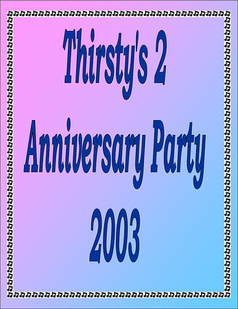2003 Thirsty's 2 Anniversary Party