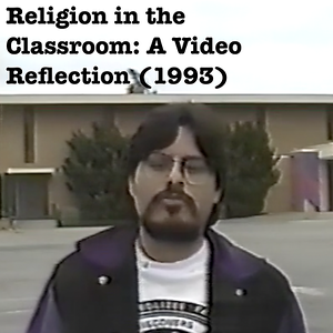 1993 Relgion in the Classroom: A Video Reflection