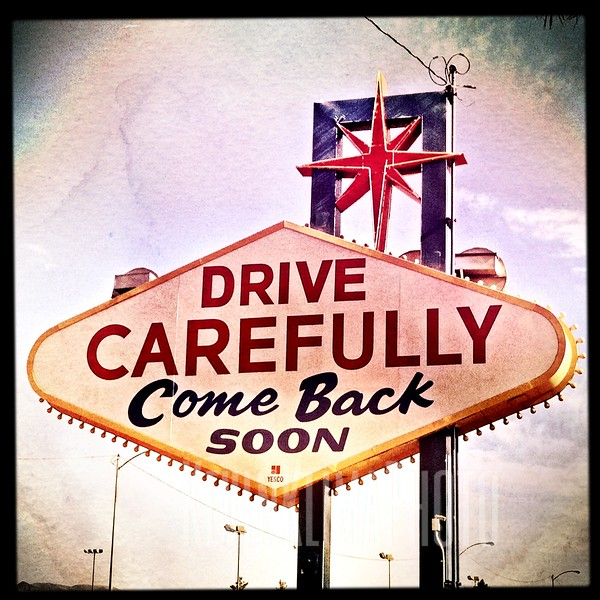 Drive Carefully - Come Back Soon