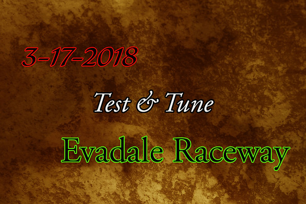 3-17-2018 Evadale Raceway 'Test and Tune'