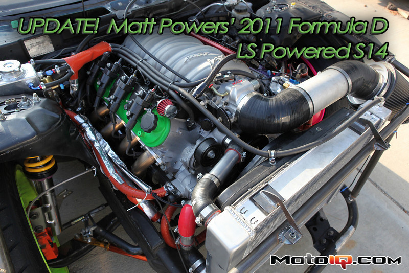 Update!  Matt Powers Formula D LS7 Powered S14