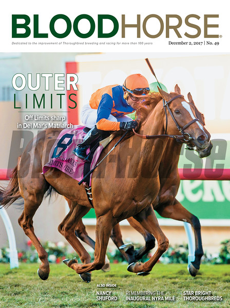 December 2, 2017 issue 49 cover of BloodHorse featuring Outer Limits as Off Limits sharp in Del Mar's Matriarch, Nancy Shuford, Remembering the Inaugural NYRA Mile, Star Bright Thoroughbreds.