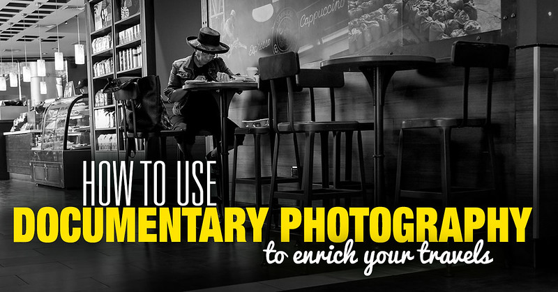 How to Use Documentary Photography to Enrich Your Travels