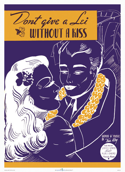 013: 'Don't Give a Lei Without a Kiss' - Vintage Hawaiian Music Cover, ca. 1935, offers solid advice for first-time lei buyers.
