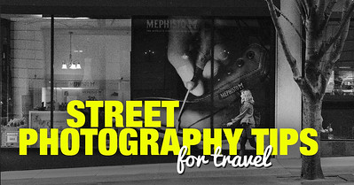Street Photography Tips for Travel and Beyond