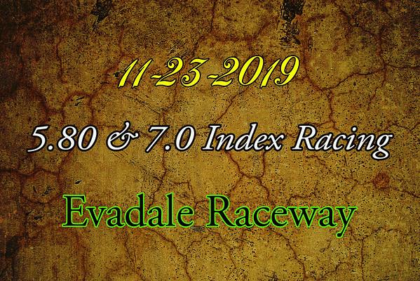 11-23-2019 Evadale Raceway '5.80 & 7.0 Index Racing'