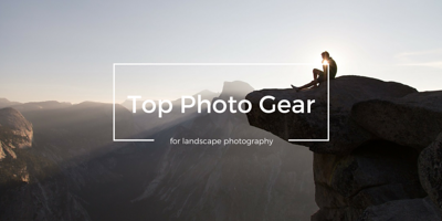 The Best Camera, Lens, and Gear for Landscape Photography