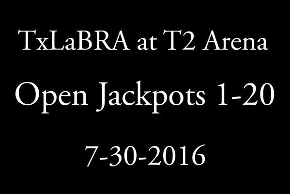 7-30-2016 TxLaBRA at T2 Arena  Open Jackpot 1-20