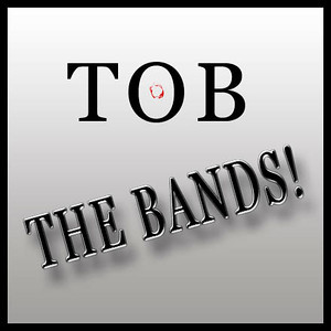 TOB - THE BANDS!