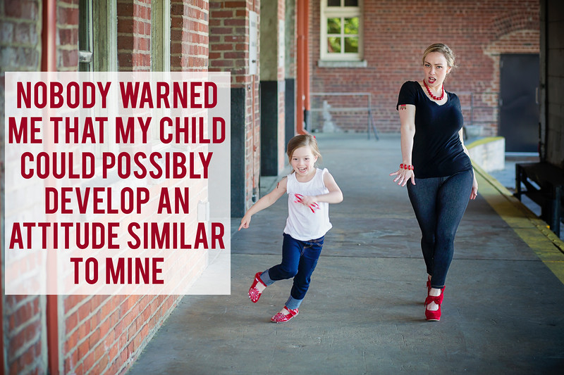 2017 May Mothers Day  NOBODY  WARNED ME  THAT  MY  CHILD COULD  POSSIBLY DEVELOP  AN  ATTITUDE  SIMILAR TO  MINE Madeline Michelle-2713.jpg