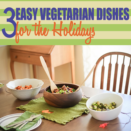 3 Easy Vegetarian Dishes for the Holidays.png