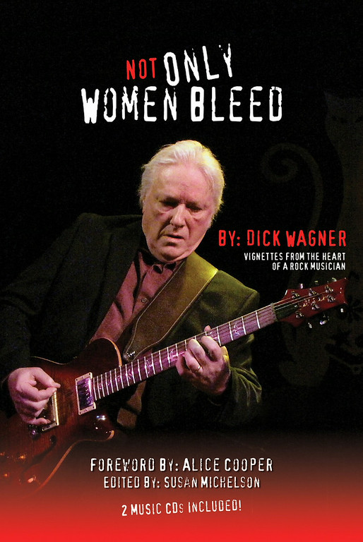 ". Dick Wagner wrote a memoir titled ""Not Only Women Bleed,\"" with a forward written by Alice Cooper."