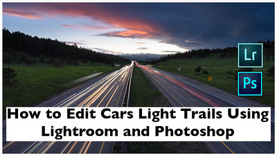TUTORIAL: How to Create Car Light Trails Images Using Lightroom and Photoshop?