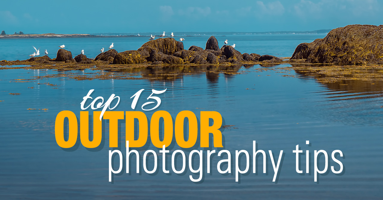 Top 15 Tips for Capturing Great Outdoor Shots