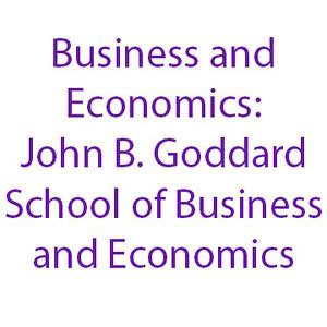 Business and Economics: John B. Goddard School of Business and Economics
