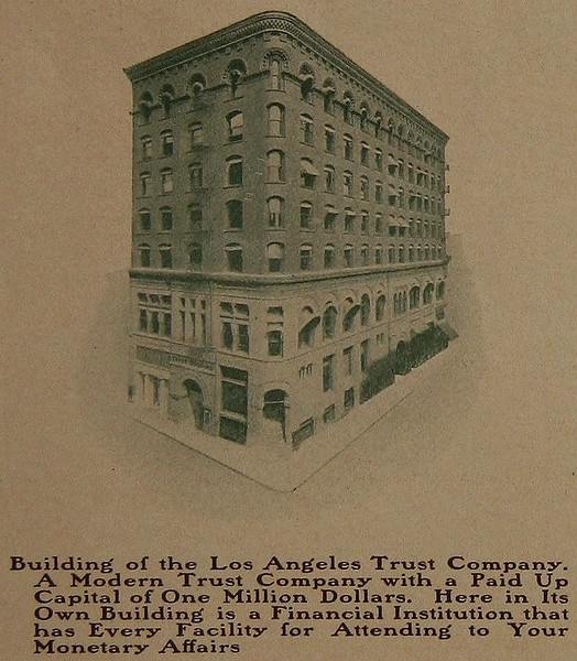 Building of the Los Angeles Trust Company. A Modern Trust Company 'With a Paid Up Capital of One Million Dollars.. Here in Its Own Building is a Financial Institution that has Every Facility for Attending to Your Monetary Affairs.