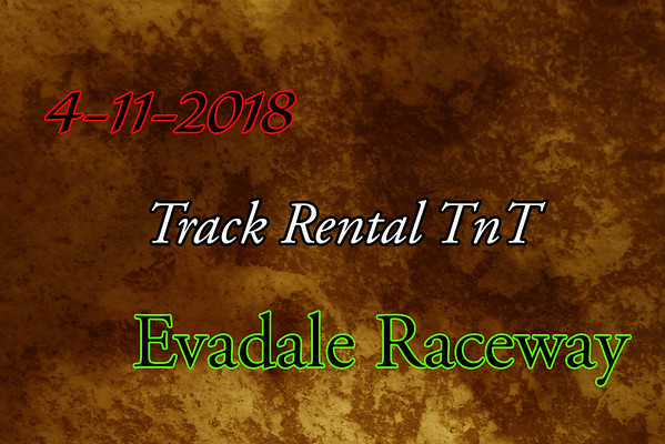 4-11-2018 Evadale Raceway 'Track Rental TnT'