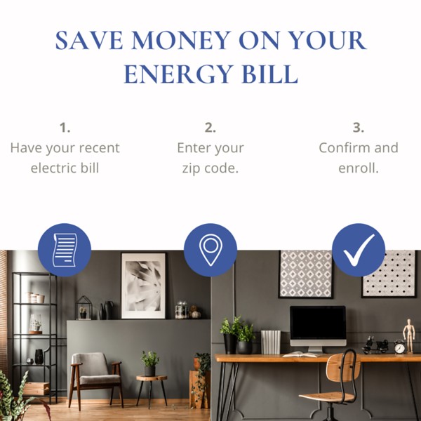 Copy of 1. Have your recent electric bill. 2. Enter your zip code. 3. Confirm and enroll..png