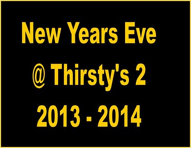 2013 New Years Eve Party @ Thirsty's 2
