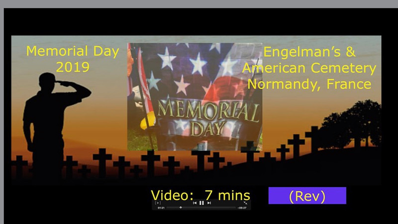 (Rev) Video_  7 mins ~~ Memorial Day 2019  (Revised) Engelman's_Normandy, France-1920.mp4
