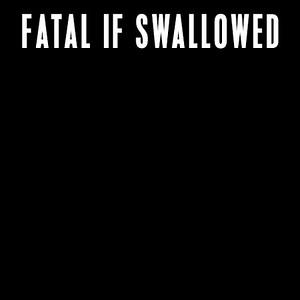 FATAL IF SWALLOWED  (SWE)