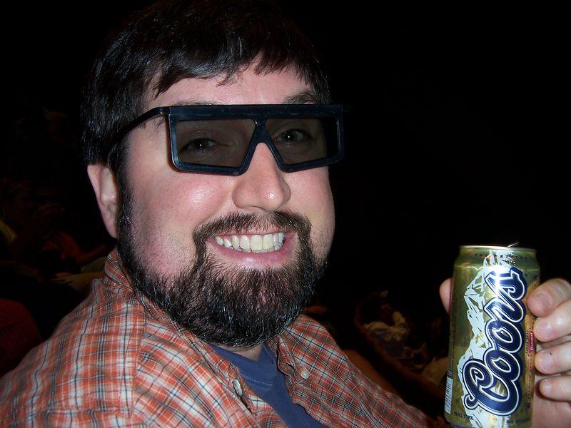Watchin' 3-D IMAX, havin a beer.  Excellent.