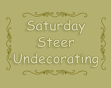 Steer Undecorating Saturday