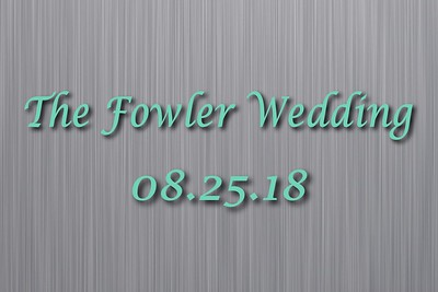 Fowler Wedding - August 25, 2018