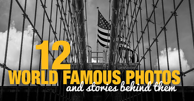 Creative Photography Idea - Discover the Most Famous Photos and Stories Behind Them